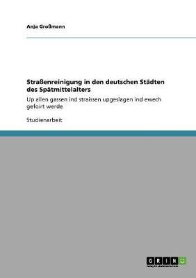 Strassenreinigung in Den Deutschen Stadten Des Spatmittelalters (Paperback)