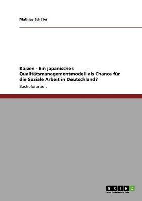 Kaizen - Ein Japanisches Qualitatsmanagementmodell ALS Chance Fur Die Soziale Arbeit in Deutschland? (Paperback)