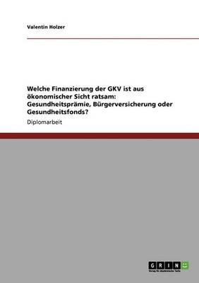 Die Finanzierung Der Gkv Uber Gesundheitspramie, Burgerversicherung, Gesundheitsfonds (Paperback)