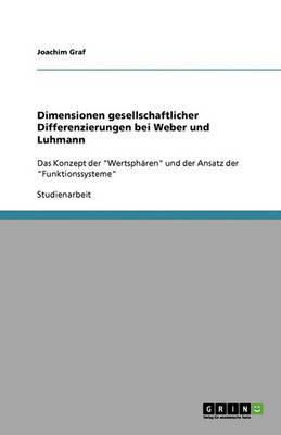 Dimensionen Gesellschaftlicher Differenzierungen Bei Weber Und Luhmann (Paperback)