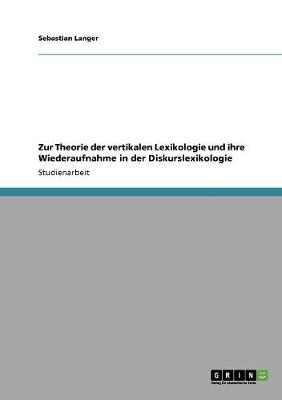 Zur Theorie Der Vertikalen Lexikologie Und Ihre Wiederaufnahme in Der Diskurslexikologie (Paperback)