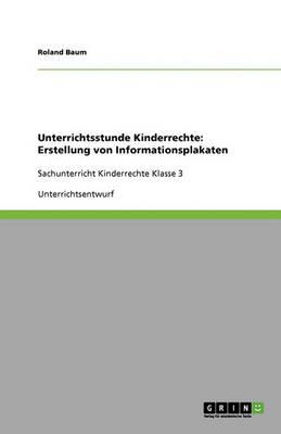 Unterrichtsstunde Kinderrechte: Erstellung Von Informationsplakaten (Paperback)