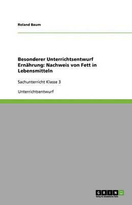 Besonderer Unterrichtsentwurf Ernahrung: Nachweis Von Fett in Lebensmitteln (Paperback)