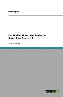 Das Bild Im Unterricht: Bilder Im Sprachkurs Deutsch 2 (Paperback)
