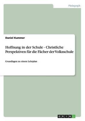 Hoffnung in Der Schule - Christliche Perspektiven Fur Die Facher Der Volksschule (Paperback)