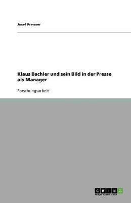 Klaus Bachler Und Sein Bild in Der Presse ALS Manager (Paperback)
