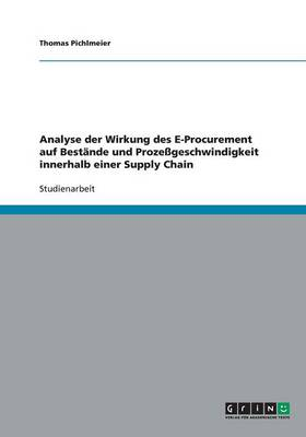 Analyse Der Wirkung Des E-Procurement Auf Bestande Und Prozessgeschwindigkeit Innerhalb Einer Supply Chain (Paperback)