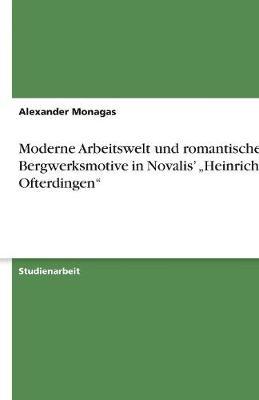 """Moderne Arbeitswelt Und Romantische Bergwerksmotive in Novalis' """"Heinrich Von Ofterdingen"""" (Paperback)"""