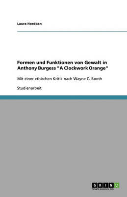 Formen Und Funktionen Von Gewalt in Anthony Burgess a Clockwork Orange (Paperback)