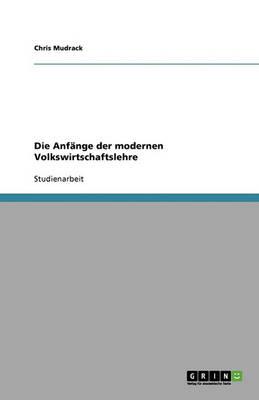 Die Anfange Der Modernen Volkswirtschaftslehre (Paperback)