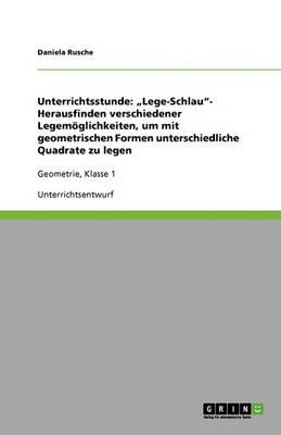 """Unterrichtsstunde: """"Lege-Schlau""""- Herausfinden Verschiedener Legemoglichkeiten, Um Mit Geometrischen Formen Unterschiedliche Quadrate Zu Legen (Paperback)"""
