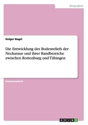 Die Entwicklung Des Bodenreliefs Der Neckaraue Und Ihrer Randbereiche Zwischen Rottenburg Und Tubingen (Paperback)