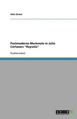 Postmoderne Merkmale in Julio Cortazars Rayuela (Paperback)