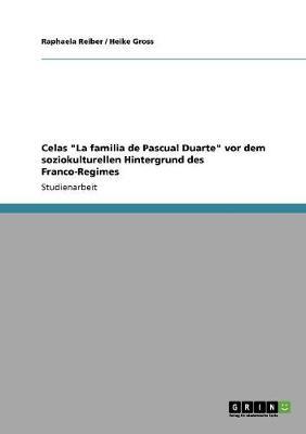 Celas La Familia de Pascual Duarte VOR Dem Soziokulturellen Hintergrund Des Franco-Regimes (Paperback)