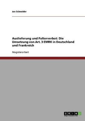Auslieferung Und Folterverbot: Die Umsetzung Von Art. 3 Emrk in Deutschland Und Frankreich (Paperback)