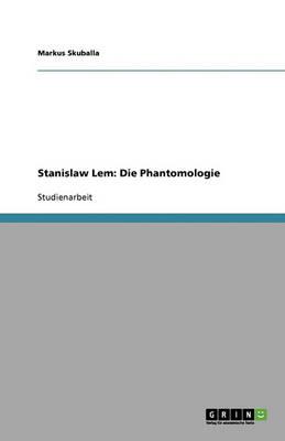 Stanislaw LEM: Die Phantomologie (Paperback)