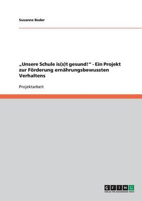 """Unsere Schule Is(s)T Gesund!"""" Gesundes Essverhalten Fordern. (Paperback)"""