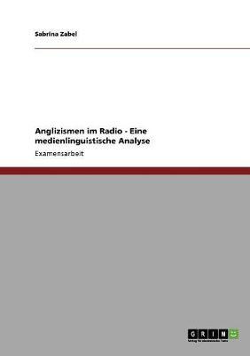 Anglizismen Im Radio - Eine Medienlinguistische Analyse (Paperback)