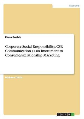 Corporate Social Responsibility. Csr Communication as an Instrument to Consumer-Relationship Marketing (Paperback)