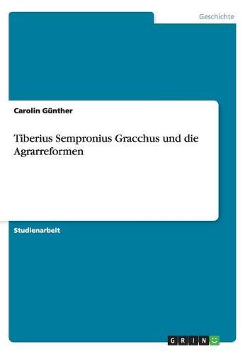 Tiberius Sempronius Gracchus Und Die Agrarreformen (Paperback)