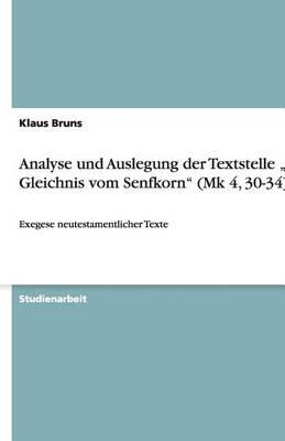 """Analyse Und Auslegung Der Textstelle """"das Gleichnis Vom Senfkorn (Mk 4, 30-34) (Paperback)"""