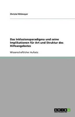 Das Inklusionsparadigma Und Seine Implikationen F r Art Und Struktur Des Hilfeangebotes (Paperback)
