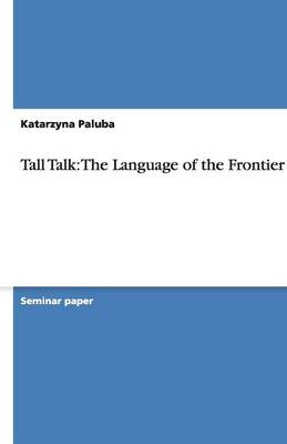 Tall Talk: The Language of the Frontier (Paperback)
