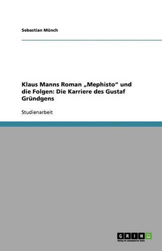 """Klaus Manns Roman """"Mephisto Und Die Folgen: Die Karriere Des Gustaf Grundgens (Paperback)"""