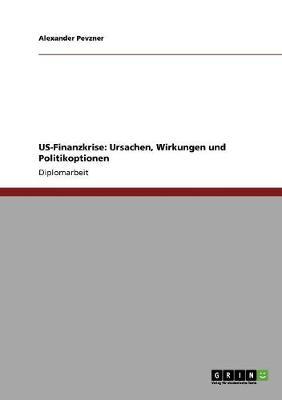 Us-Finanzkrise: Ursachen, Wirkungen Und Politikoptionen (Paperback)