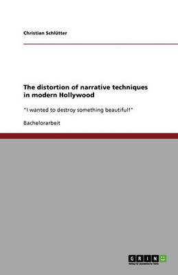 The Distortion of Narrative Techniques in Modern Hollywood (Paperback)