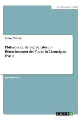 Philosophie ALS Sterbensform - Betrachtungen Des Todes in Montaignes Essais (Paperback)