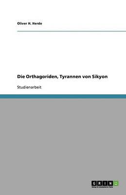 Die Orthagoriden, Tyrannen Von Sikyon (Paperback)