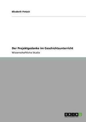 Der Projektgedanke Im Geschichtsunterricht (Paperback)
