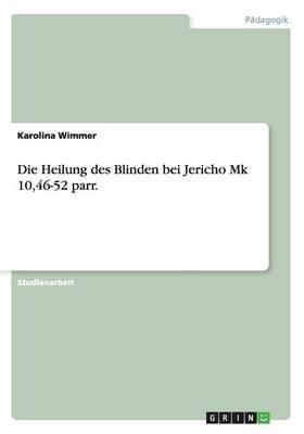 Die Heilung Des Blinden Bei Jericho Mk 10,46-52 Parr. (Paperback)