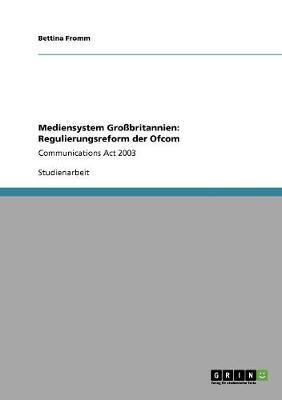 Mediensystem Gro britannien: Regulierungsreform Der Ofcom (Paperback)