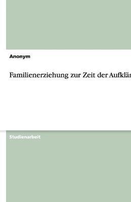 Familienerziehung Zur Zeit Der Aufklarung (Paperback)