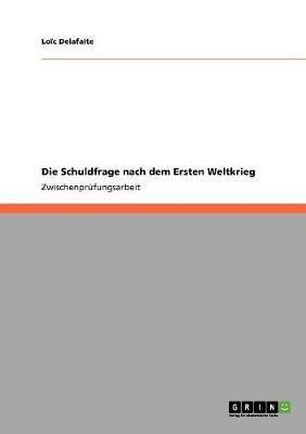 Die Schuldfrage Nach Dem Ersten Weltkrieg (Paperback)