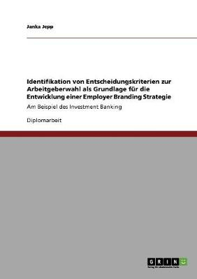Employer Branding Strategie. Identifikation Von Entscheidungskriterien Zur Arbeitgeberwahl. (Paperback)