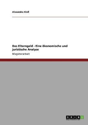 Das Elterngeld - Eine Okonomische Und Juristische Analyse (Paperback)