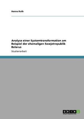 Analyse Einer Systemtransformation Am Beispiel Der Ehemaligen Sowjetrepublik Belarus (Paperback)