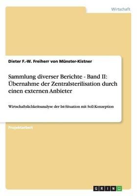 Sammlung Diverser Berichte - Band II: Ubernahme Der Zentralsterilisation Durch Einen Externen Anbieter (Paperback)