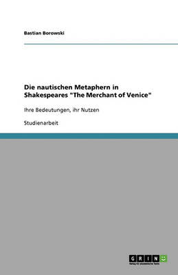 Die Nautischen Metaphern in Shakespeares the Merchant of Venice (Paperback)