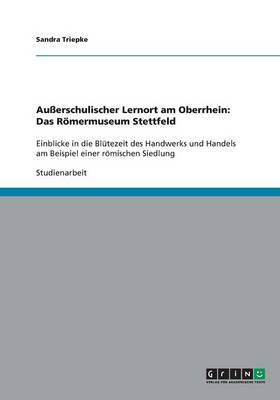 Auerschulischer Lernort Am Oberrhein: Das Romermuseum Stettfeld (Paperback)