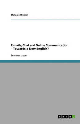 E-Mails, Chat and Online Communication - Towards a New English? (Paperback)