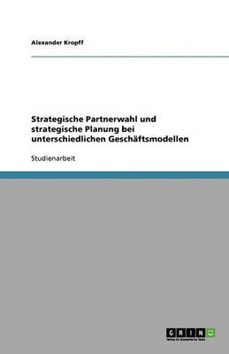 Strategische Partnerwahl Und Strategische Planung Bei Unterschiedlichen Geschaftsmodellen (Paperback)