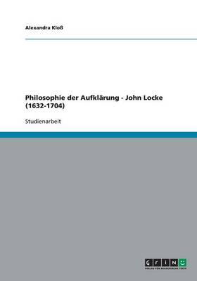 Philosophie Der Aufkl rung - John Locke (1632-1704) (Paperback)