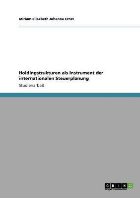 Holdingstrukturen ALS Instrument Der Internationalen Steuerplanung (Paperback)