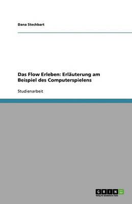 Das Flow Erleben: Erlauterung Am Beispiel Des Computerspielens (Paperback)