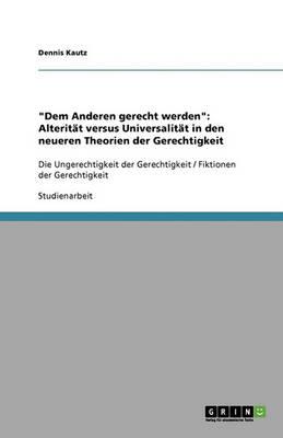 Dem Anderen Gerecht Werden: Alterit t Versus Universalit t in Den Neueren Theorien Der Gerechtigkeit (Paperback)