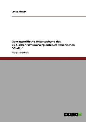 Genrespezifische Untersuchung Des Us-Slasher-Films Im Vergleich Zum Italienischen Giallo (Paperback)
